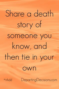 National Healthcare Decision Day - Share a death story of someone you know, and then tie in your own. #nhdd