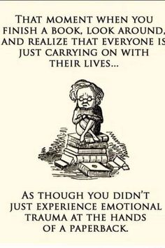 this is too true.... i get to emotionally involved in a book and its fictional characters :S