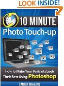 Free Kindle Books - Arts  Entertainment - ARTS  ENTERTAINMENT - FREE -  10 Minute Photo Touchup - How To Make Your Portraits Look Their Best Using Photoshop
