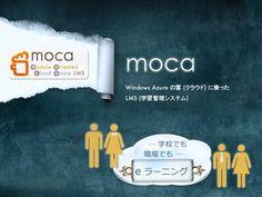 moca - クラウドの雲に乗った e ラーニング (2013/11)  http://www.slideshare.net/AraiRan/moca-j-2013-2  See also: http://www.timedia.co.jp/moca/