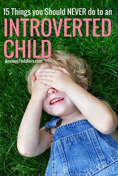 Raising an introverted child comes with certain rules. Here are 15 things you should never do to an introverted child.