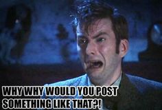 david tennant why would you post something like that meme - Google Search