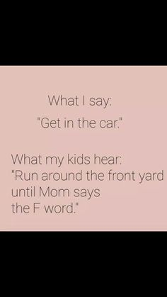 Haha 😂 except the f word or other bad words Funny Mom Quotes, Funny Memes, Mommy Quotes, Life Quotes, Mommy Humor, Mommy Memes, Haha Funny, Hilarious, Funny Shit