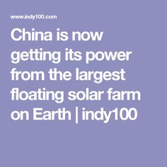 China is now getting its power from the largest floating solar farm on Earth   indy100