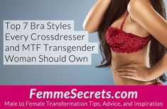 The Top 7 Bra Styles Every Crossdresser and MTF Transgender Woman Should Own: https://feminizationsecrets.com/crossdressing-transgender-top-bra-styles/