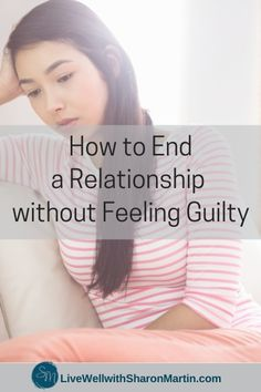End a Relationship without Feeling Guilty - Live Well with Sharon Martin