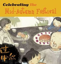 Celebrating the Mid-Autumn Festival (Chinese Festivals): Sanmu Tang, Mina… Chinese Holidays, Chinese New Year, Chinese Moon Festival, Chinese Celebrations, Chinese Lessons, Dragon Boat Festival, Lantern Festival, Chicken Art, Mid Autumn Festival