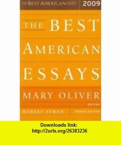 The Best American Essays 2009 (9780618982721) Mary Oliver, Robert Atwan , ISBN-10: 0618982728  , ISBN-13: 978-0618982721 ,  , tutorials , pdf , ebook , torrent , downloads , rapidshare , filesonic , hotfile , megaupload , fileserve