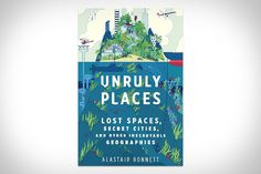 The more technology advances, the more we know about the world - yet the less we explore. Unruly Places: Lost Spaces, Secret Cities, and Other Inscrutable Geographies aims to rekindle your love of adventure with a tour of some of...