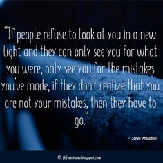 """""""If people refuse to look at you in a new light and they can only see you for what you were, only see you for the mistakes you've made, if they don't realize that you are not your mistakes, then they have to go. Feeling Hurt Quotes, Sad Love Quotes, Feeling Sad, How Are You Feeling, Broken Trust Quotes, Mistake Quotes, Bible Verses Quotes Inspirational, Heartbroken Quotes, Look At You"""