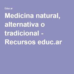 Medicina natural, alternativa o tradicional - Recursos educ.ar