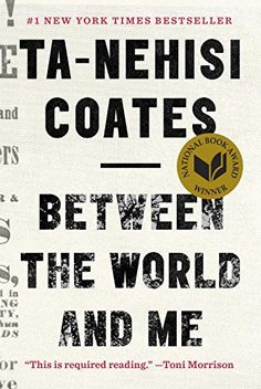 Between The World And Me, 2016 The New York Times Best Sellers Race Books winner, Ta-Nehisi Coates #NYTime #GoodReads #Books