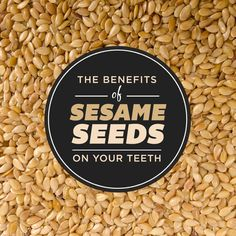 DID YOU KNOW that sesame seeds dissolve plaque and build tooth enamel? They are also rich in calcium, helping to keep your teeth healthy and strong!