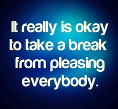 It really is okay to take a break for pleasing everybody Great Quotes, Quotes To Live By, Life Quotes, Inspirational Quotes, Random Quotes, Motivational, Word Of The Day, Quote Of The Day, Take A Break