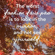 """""""#QOTD from Iris Apfel, """"The worst fashion faux pas is to look in the mirror and not see yourself."""""""""""