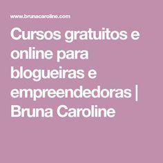 Cursos gratuitos e online para blogueiras e empreendedoras   Bruna Caroline