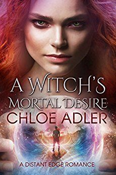 A Witch's Mortal Desire: A Snarky Paranormal Urban Fantasy Romance featuring Wicked Witches, Sexy Vampires and Shapeshifters (Love on the Edge Book 1) by [Adler, Chloe]