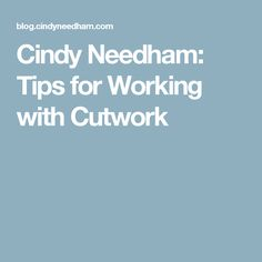 Cindy Needham: Tips for Working with Cutwork