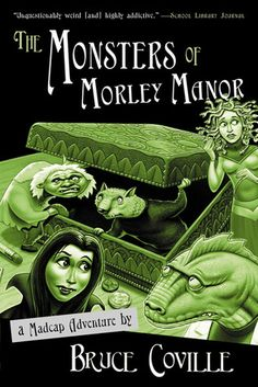 The Monsters of Morley Manor: A Madcap Adventure By Bruce Coville