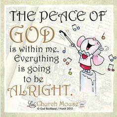 ♡♡♡ The Peace of God is within me. Everything is going to be Alright. Amen...Little Church Mouse. 5 October 2015. ♡♡♡