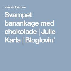 Svampet banankage med chokolade | Julie Karla | Bloglovin'