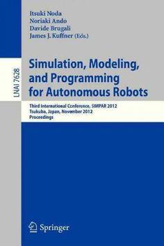 Simulation, Modeling, and Programming for Autonomous Robots: Third International Conference, Simpar 2012, Tsukuba...