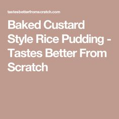 Baked Custard Style Rice Pudding - Tastes Better From Scratch