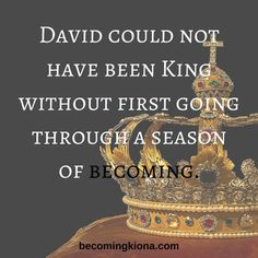 David could not have been King without first going through a season of Becoming.   #KingDavid #Becoming #identity #warriorsforChrist #becomingme #becomingyou
