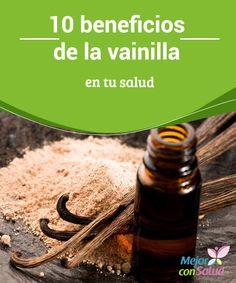 10 beneficios de la vainilla en tu salud Los antioxidantes presentes en el extracto de vainilla son particularmente altos. Uno de los beneficios de la vainilla es combatir de los radicales libres.