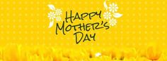Yellow Bright Happy Mothers day 2015 facebook covers