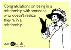Congratulations on being in a relationship with someone who doesn't realize they're in a relationship. | Congratulations Ecard