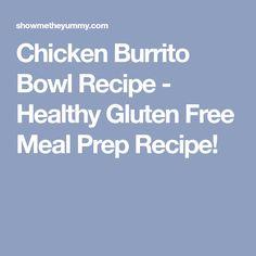 Chicken Burrito Bowl Recipe - Healthy Gluten Free Meal Prep Recipe!