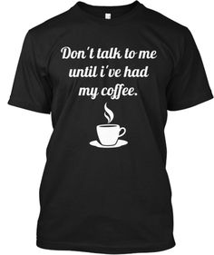Don't talk to me until Ive had my coffee T shirt buy now at http://teespring.com/ILoveCoffeeHateMornings