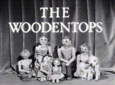 The Woodentops - part of the Watch with Mother series - is one of the first TV programmes I ever watched                                                                                                                                                     More
