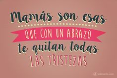 DÍA DE LA MADRE: Abrazo de mamá | Frases con diseño - DdDiseño Mothers Day Quotes, Mothers Day Cards, Mom Quotes, Happy Mothers Day, Words Quotes, Mr Wonderful, Mom Day, Photo Quotes, Spanish Quotes