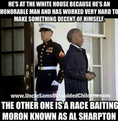 One is a Marine with honor the other is Al Sharpton race baiting p.o.s