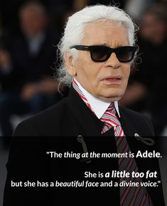 """""""The thing at the moment is Adele. She is a little too fat, but she has a beautiful face and a divine voice."""" #karllagerfield #Chanel"""