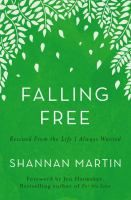 ISBN:	9780718077464 Falling free : rescued from the life I always wanted by Martin, Shannan... 09/22/2016
