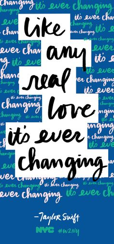 like any real love it's ever changing
