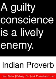A guilty conscience is a lively enemy. - Indian Proverb #proverbs #quotes