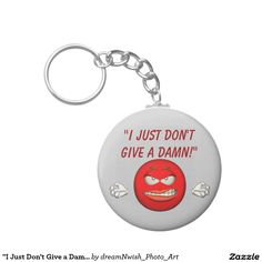 """""""I Just Don't Give a Damn!"""" - Angry 'Smiley' Face #dontgiveadamn #zazzleproducts #zazzle #funnykeychains #hadenough #fedup #dreamnwishphotoart"""