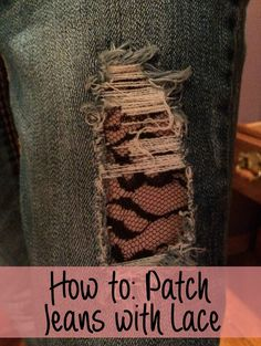 How to patch jeans with lace
