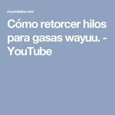 Cómo retorcer hilos para gasas wayuu. - YouTube Videos, Youtube, Chiffon, Lanyards, Youtubers, Youtube Movies