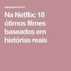 Na Netflix: 18 ótimos filmes baseados em histórias reais Netflix Movies, Top Movies, Movies To Watch, Movie List, Digital Marketing, Entertaining, Dramas, Brainstorm, Hobbies