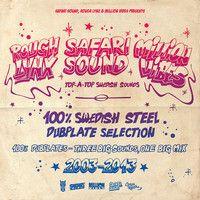 SAFARi SOUND, ROUGH LYNX, MiLLiON ViBES - 100% DUBPLATES - 100% SWEDiSH STEEL by safarisound on SoundCloud