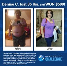 A huge WOO HOO for Denise C!!! And, she's right...Shakeology IS like having dessert for a meal. (You should see our recipes.) Message me and I'll send you a free sample...clearly, it's worth a try. >>> http://www.thefitclubnetwork.com/beachbody-fitness-coaching/