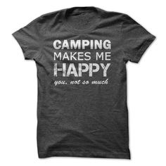 Camping makes me Happy. You, not so much