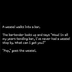 A weasel walks into a bar…