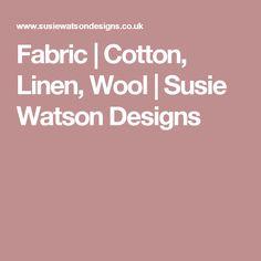 Fabric   Cotton, Linen, Wool   Susie Watson Designs