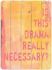 is this DRAMA really necessary ?? This thought comes to mind from time to time.